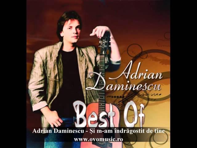 Adrian Daminescu - Şi m-am îndrăgostit de tine