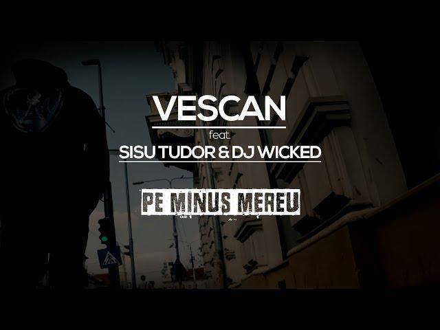 Vescan feat. Sişu Tudor & Dj Wicked - Pe minus mereu