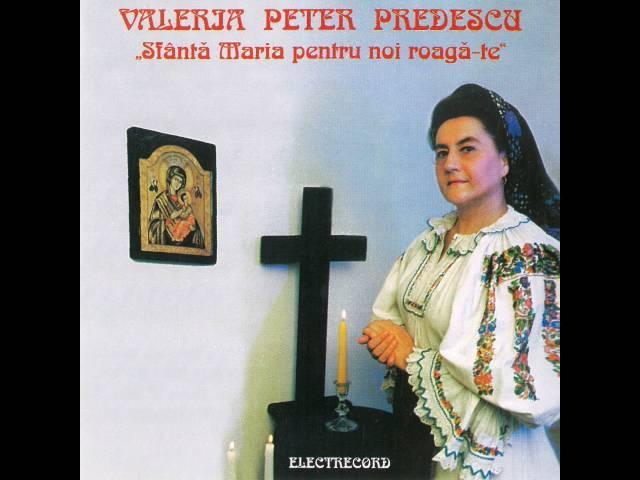 Valeria Peter Predescu - Sfânta Maria pentru noi roagă-te!