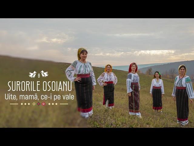 Surorile Osoianu - Uite, mamă, ce - i pe vale