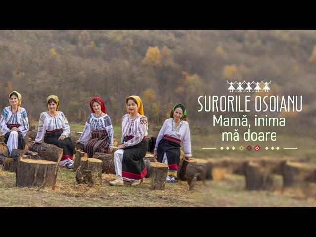 Surorile Osoianu - Mamă, inima mă doare