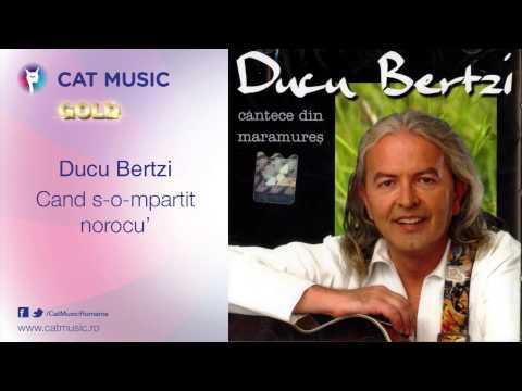 Ducu Bertzi - Când s-o-mpărţit norocu'
