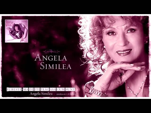 Angela Similea - Iubeste-mă de îți plac asa cum sunt