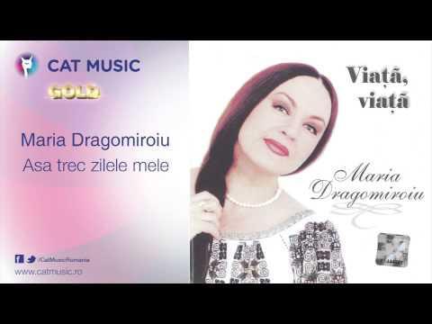 Maria Dragomiroiu - Aşa trec zilele mele