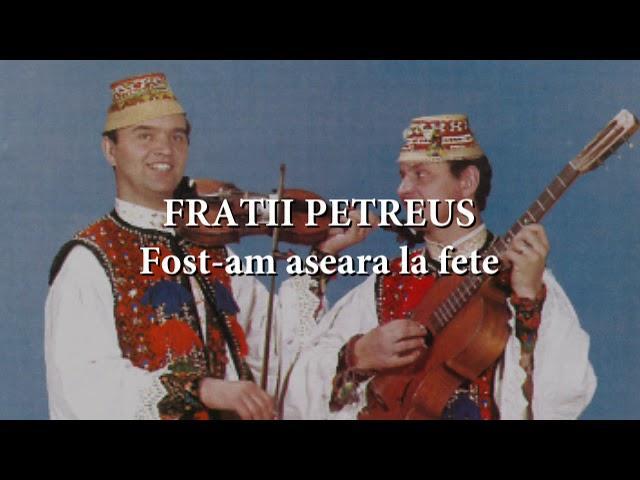 Fraţii Petreuş - Fost-am aseară la fete