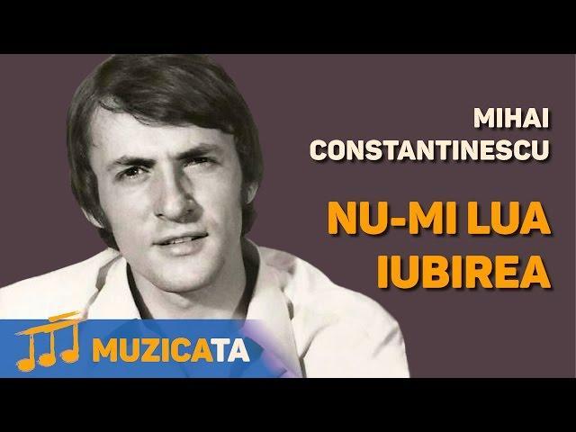 Mihai Constantinescu - Nu-mi lua iubirea