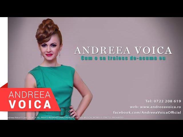 Andreea Voica - Cum o să trăiesc de-acuma eu