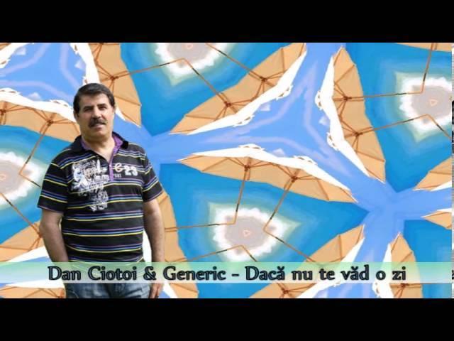 Dan Ciotoi și Generic - Dacă nu te văd o zi